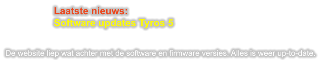 Laatste nieuws: Software updates Tyros 5   De website liep wat achter met de software en firmware versies. Alles is weer up-to-date.