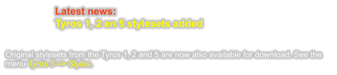 Latest news: Tyros 1, 2 en 5 stylesets added   Original stylesets from the Tyros 1, 2 and 5 are now also available for download. See the menu Tyros 5 => Styles.